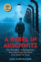 Rebel in Auschwitz: The True Story of the Resistance Hero Who Fought the Nazis F