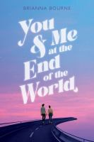 You & me at the end of the world358 pages : 22 cm