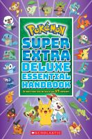Pokémon super extra deluxe essential handbook : the need-to-know stats and facts on over 875 characters!