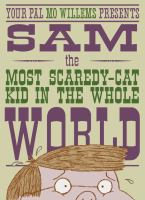 Your Pal Mo Willems Presents Sam, the Most Scaredy-cat Kid in the Whole World