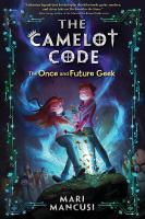 The Camelot Code, Book #1: The Once and Future Geek