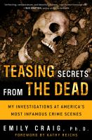 Teasing Secrets From the Dead : My Investigations at America's Most Infamous Crime Scenes