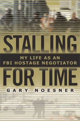 Stalling For Time: My Life as an FBI Hostage Negotiator book jacket