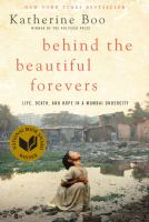 Behind the beautiful forevers : [life, death, and hope in a Mumbai undercity]