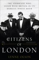Citizens of London: The Americans Who Stood with Britain in it's Darkest, Finest Hour / Lynne Olson