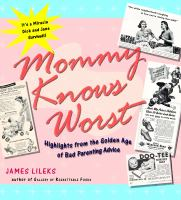 Mommy knows worst : highlights from the golden age of bad parenting advice