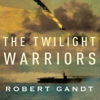 The Twilight Warriors : The Deadliest Naval Battle of World War II and the Men Who Fought It