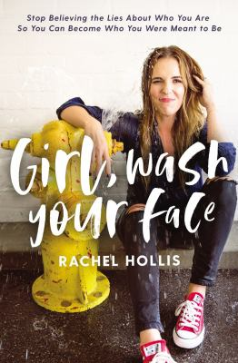Girl wash your face  stop believing the lies about who you are so you can become who you were meant to be
