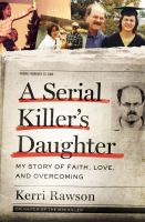 Media Cover for A serial killer's daughter : my story of faith, love, and overcoming
