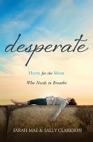 Desperate : hope for the mom who needs to breathe