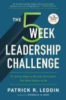Five-week leadership challenge : 35 action steps to become the leader you were meant to be