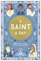 A Saint A Day: 365 True Stories Of Faith And Heroism