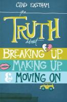 The truth about breaking up, making up, & moving on