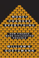 Money changes everything : how finance made civilization possible