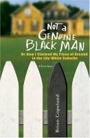 Not A Genuine Black Man, Or, How I Claimed My Piece of Ground in the Lily-white Suburbs