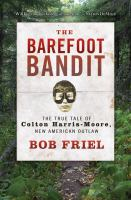 The barefoot bandit : the true tale of Colton Harris-Moore, new American outlaw