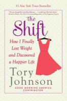 The shift : how I finally lost weight and discovered a happier life