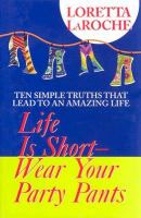 Life Is Short--wear your Party Pants
