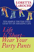 Life Is Short - Wear Your Party Pants
