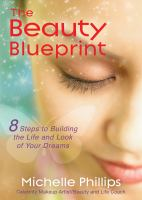 The Beauty Blueprint : 8 Steps to Building the Life and Look of Your Dreams
