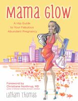 Mama glow : a guide to your fabulous abundant pregnancy