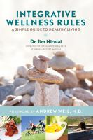 Integrative wellness rules : a simple guide to healthy living