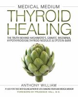 Medical Medium Thyroid Healing : The Truth Behind Hashimoto's, Graves', Insomnia, Hypothyroidism, Thyroid Nodules and Epstein-Barr