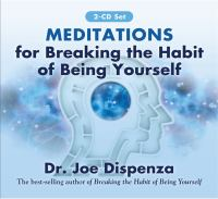 Meditations for Breaking the Habit of Being Yourself
