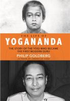 REAL LIFE OF YOGANANDA : THE TRUE STORY OF THE YOGI WHO BECAME THE FIRST MODERN GURU