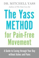 The Yass Method for Pain-Free Movement : A Guide to Easing through Your Day without Aches and Pains.