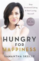 Hungry For Happiness, Revised And Updated: Stop Emotional Eating And Start Loving Yourself
