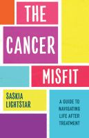 The cancer misfit : a guide to navigating life after treatment