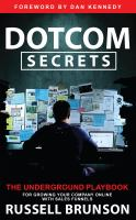 Dotcom Secrets : The Underground Playbook for Growing Your Company Online With Sales Funnels