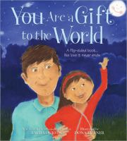 You Are A Gift to the World ; The World Is A Gift to You