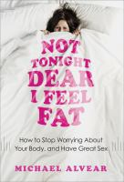 Not Tonight Dear, I Feel Fat