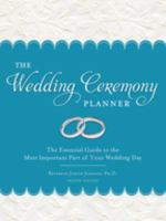 Wedding Ceremony Planner : The Essential Guide to the Most Important Part of Your Wedding Day