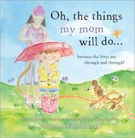 Oh, the Things My Mom Will Do-- Because She Loves Me Through and Through!