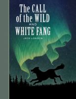 The Call of the Wild: And, White Fang