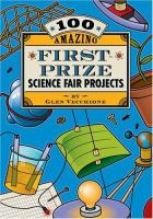 100 Amazing First Prize Science Fair Projects