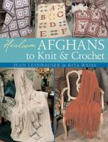 Heirloom Afghans to Knit & Crochet