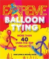 Extreme Balloon Tying