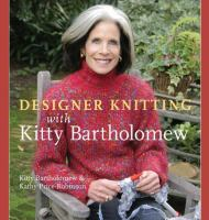 Designer Knitting With Kitty Bartholomew