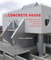 The Concrete House: Building Solid, Safe, and Efficient with Insulating Concrete Forms