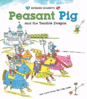 Richard Scarry's Peasant Pig and the Terrible Dragon, With Lowly Worm the Jolly Jester