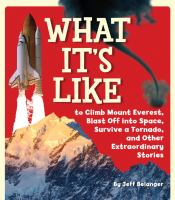 What It's Like to Climb Mount Everest, Blast Off Into Space, Survive A Tornado, and Other Extraordinary Stories