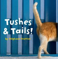 Tushes and Tails!