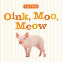 Oink, Moo, Meow