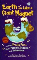 Earth Is Like A Giant Magnet and Other Freaky Facts About Planets, Oceans, and Volcanoes