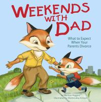 Weekends with Dad : what to expect when your parents divorce