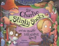 Sir Charlie Stinky Socks and the Really Dreadful Spell